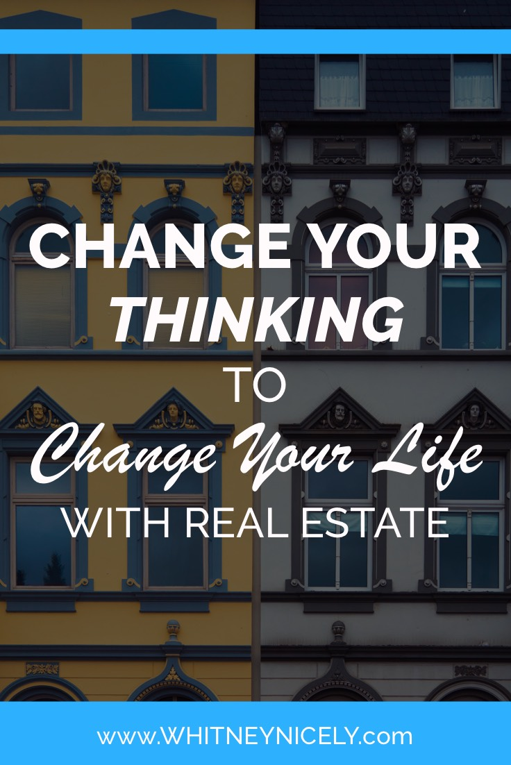 Change Your Thinking to Change Your Life with Real Estate