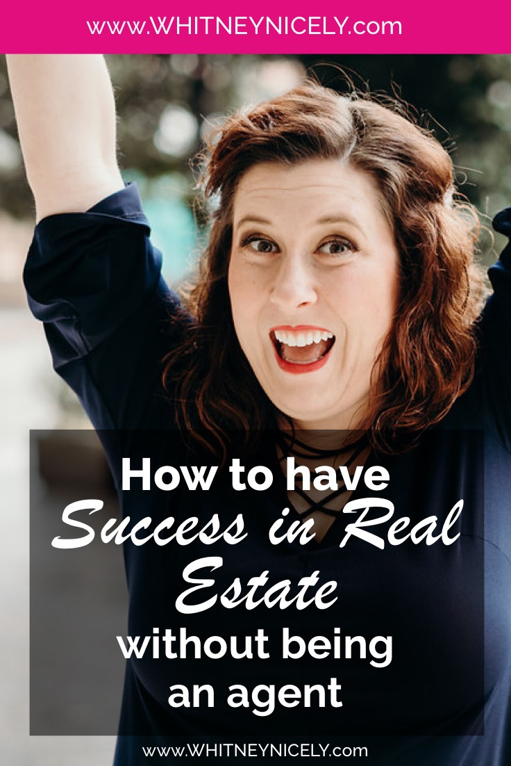 How to Have Success in Real Estate Without Being an Agent