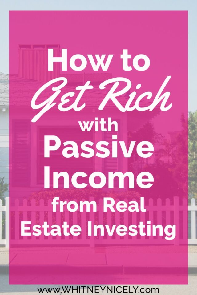 How to Get Rich with Passive Income from Real Estate Investing